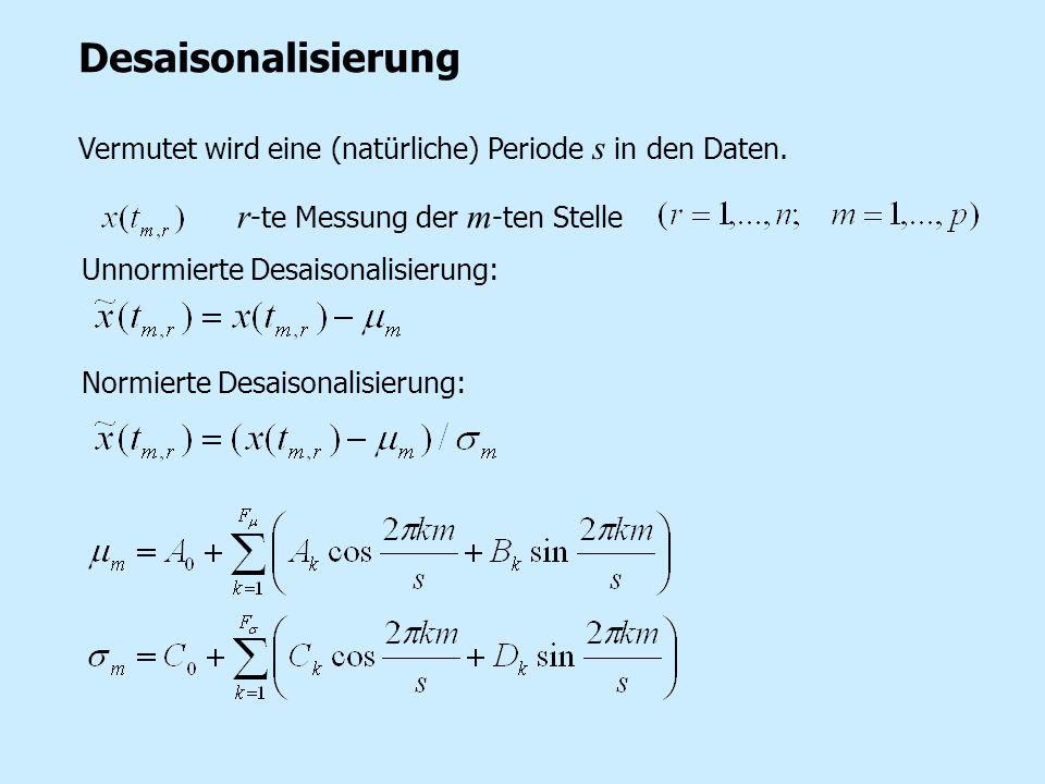 Desaisonalisierung Vermutet wird eine (natürliche) Periode s in den Daten. Unnormierte Desaisonalisierung: r -te Messung der m -ten Stelle Normierte D