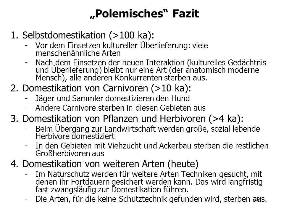 29 Polemisches Fazit 1.Selbstdomestikation (>100 ka): -Vor dem Einsetzen kultureller Überlieferung: viele menschenähnliche Arten -Nach dem Einsetzen d