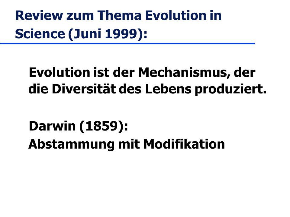 Review zum Thema Evolution in Science (Juni 1999): Evolution ist der Mechanismus, der die Diversität des Lebens produziert. Darwin (1859): Abstammung