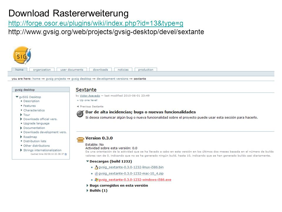 Download Rastererweiterung http://forge.osor.eu/plugins/wiki/index.php id=13&type=g http://www.gvsig.org/web/projects/gvsig-desktop/devel/sextante