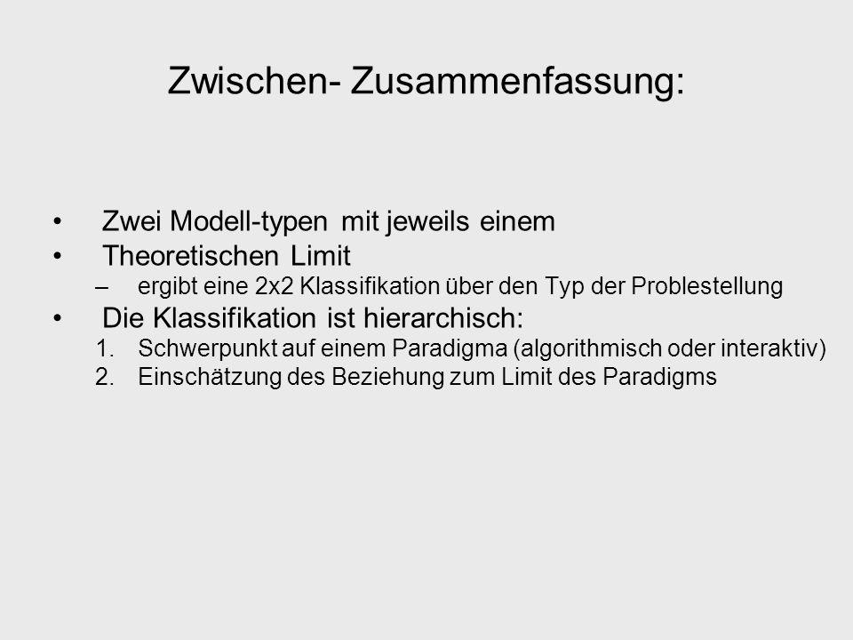 Zwischen- Zusammenfassung: Zwei Modell-typen mit jeweils einem Theoretischen Limit –ergibt eine 2x2 Klassifikation über den Typ der Problestellung Die