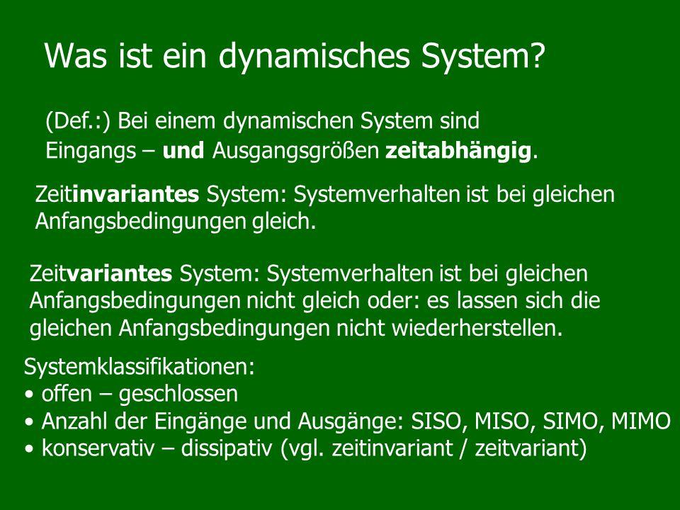 Was ist ein dynamisches System? (Def.:) Bei einem dynamischen System sind Eingangs – und Ausgangsgrößen zeitabhängig. Zeitinvariantes System: Systemve