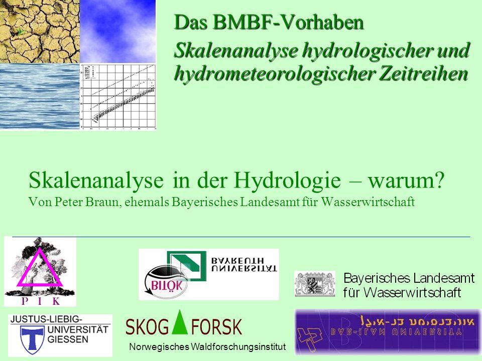 Skalenanalyse in der Hydrologie – warum? Von Peter Braun, ehemals Bayerisches Landesamt für Wasserwirtschaft Das BMBF-Vorhaben Skalenanalyse hydrologi