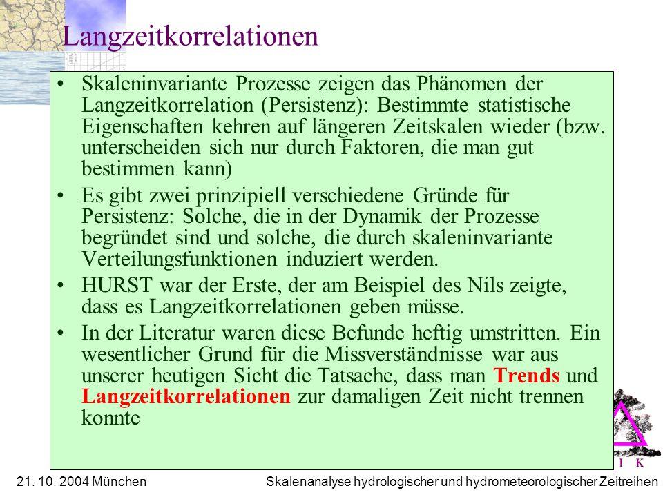 21. 10. 2004 München Skalenanalyse hydrologischer und hydrometeorologischer Zeitreihen Langzeitkorrelationen Skaleninvariante Prozesse zeigen das Phän