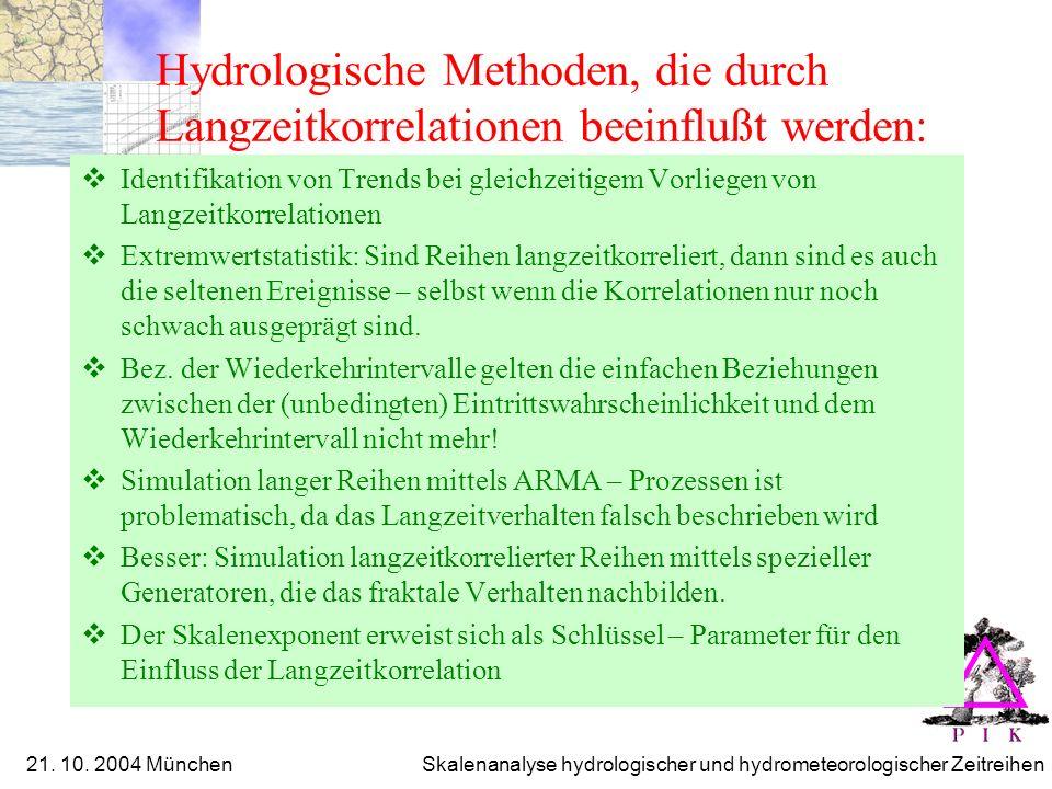 21. 10. 2004 München Skalenanalyse hydrologischer und hydrometeorologischer Zeitreihen Hydrologische Methoden, die durch Langzeitkorrelationen beeinfl