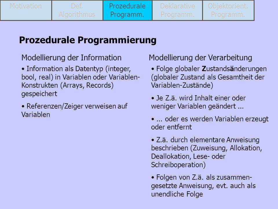 Prozedurale Programmierung Modellierung der VerarbeitungModellierung der Information Information als Datentyp (integer, bool, real) in Variablen oder