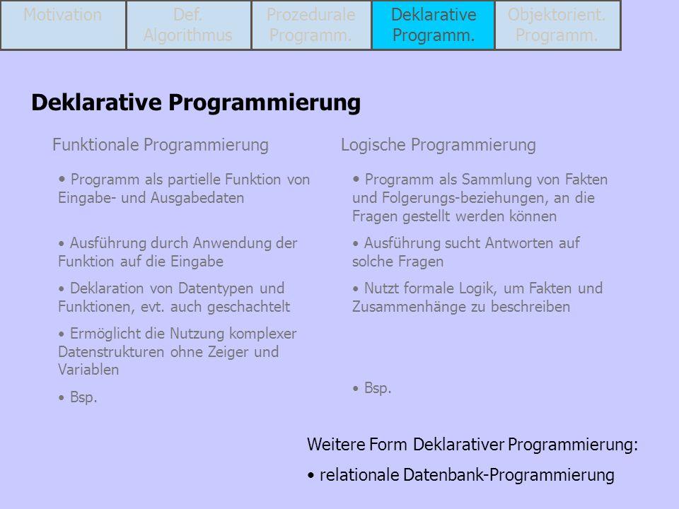 Funktionale ProgrammierungLogische Programmierung Programm als partielle Funktion von Eingabe- und Ausgabedaten Ausführung durch Anwendung der Funktio