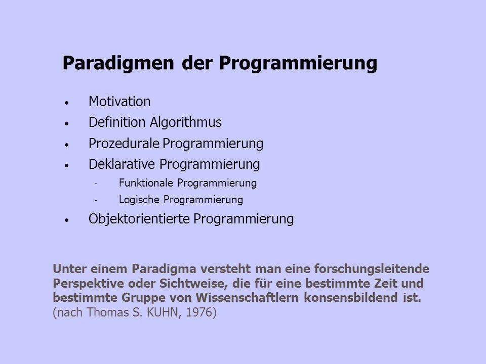 Motivation Definition Algorithmus Prozedurale Programmierung Deklarative Programmierung - Funktionale Programmierung - Logische Programmierung Objekto