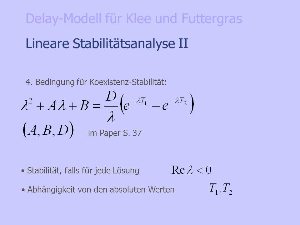 Lineare Stabilitätsanalyse II 4. Bedingung für Koexistenz-Stabilität: Stabilität, falls für jede Lösung im Paper S. 37 Abhängigkeit von den absoluten