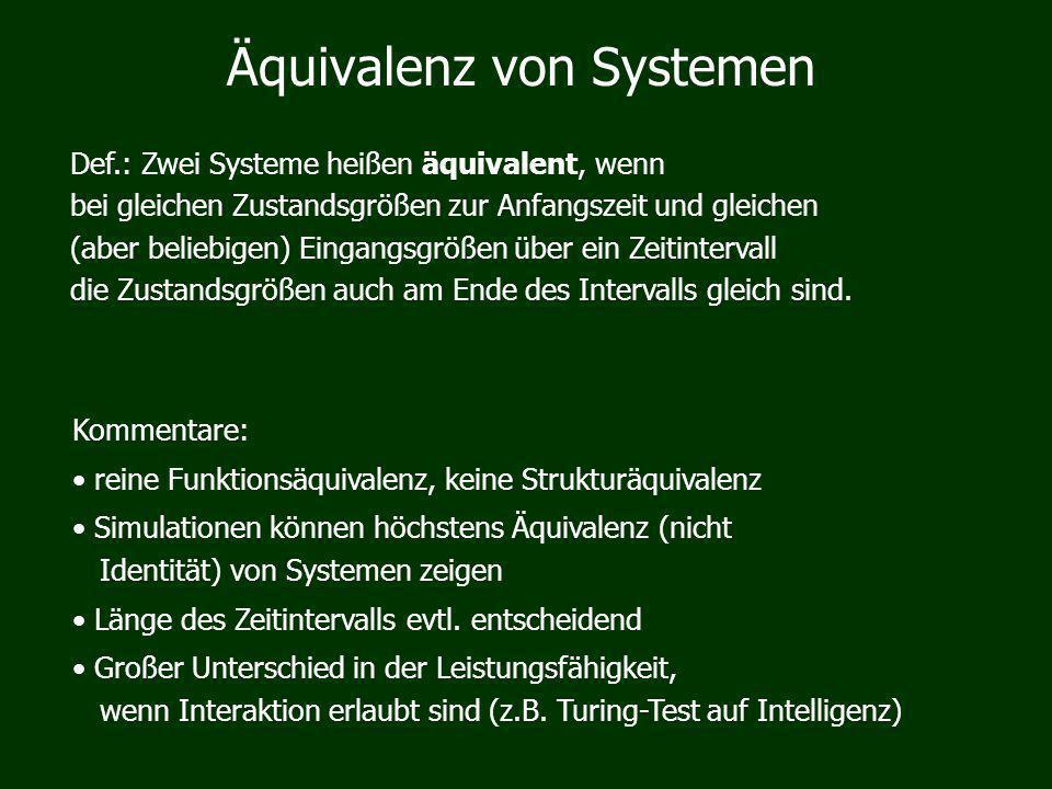 Äquivalenz von Systemen Def.: Zwei Systeme heißen äquivalent, wenn bei gleichen Zustandsgrößen zur Anfangszeit und gleichen (aber beliebigen) Eingangsgrößen über ein Zeitintervall die Zustandsgrößen auch am Ende des Intervalls gleich sind.