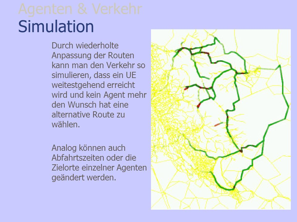 Simulation Durch wiederholte Anpassung der Routen kann man den Verkehr so simulieren, dass ein UE weitestgehend erreicht wird und kein Agent mehr den