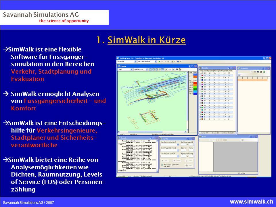 www.simwalk.ch Savannah Simulations AG / 2007 1. SimWalk in Kürze Savannah Simulations AG the science of opportunity SimWalk ist eine flexible Softwar