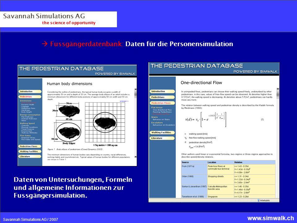 www.simwalk.ch Savannah Simulations AG / 2007 Savannah Simulations AG the science of opportunity Fussgängerdatenbank: Daten für die Personensimulation