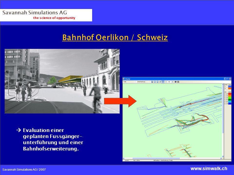 www.simwalk.ch Savannah Simulations AG / 2007 Savannah Simulations AG the science of opportunity Bahnhof Oerlikon / Schweiz Evaluation einer geplanten