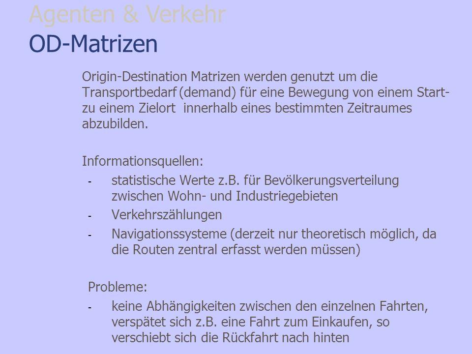 OD-Matrizen Origin-Destination Matrizen werden genutzt um die Transportbedarf (demand) für eine Bewegung von einem Start- zu einem Zielort innerhalb e