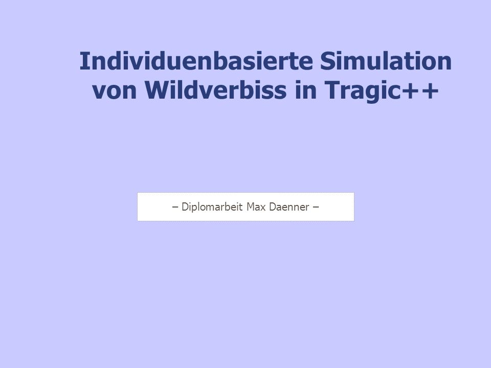 Individuenbasierte Simulation von Wildverbiss in Tragic++ – Diplomarbeit Max Daenner –