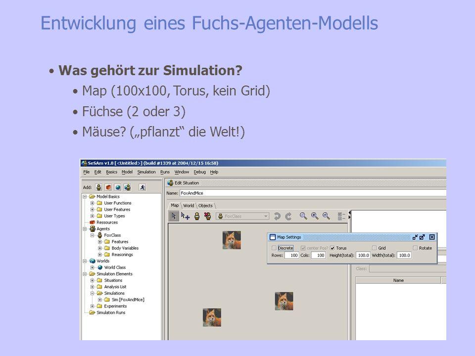 Was gehört zur Simulation? Map (100x100, Torus, kein Grid) Füchse (2 oder 3) Mäuse? (pflanzt die Welt!) Entwicklung eines Fuchs-Agenten-Modells