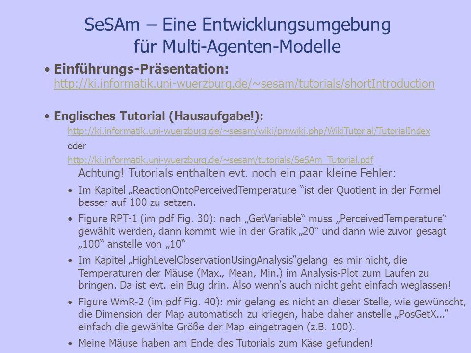 SeSAm – Eine Entwicklungsumgebung für Multi-Agenten-Modelle Einführungs-Präsentation: http://ki.informatik.uni-wuerzburg.de/~sesam/tutorials/shortIntr