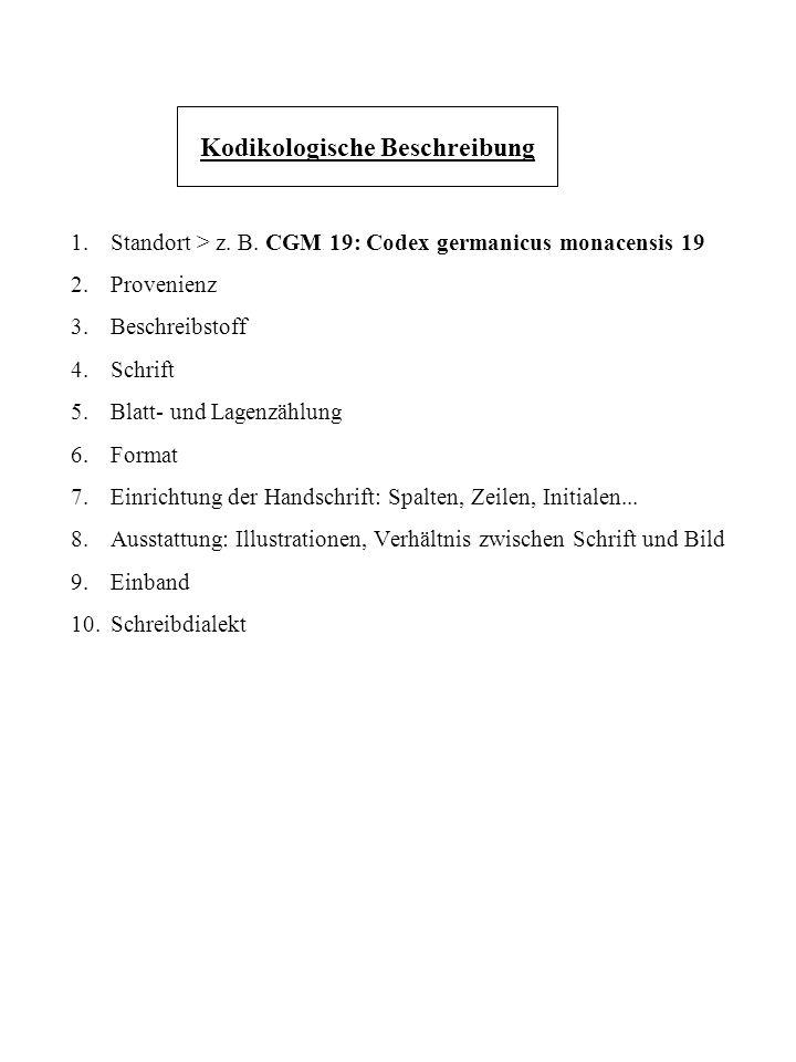 Kodikologische Beschreibung 1.Standort > z. B. CGM 19: Codex germanicus monacensis 19 2.Provenienz 3.Beschreibstoff 4. Schrift 5. Blatt- und Lagenzähl