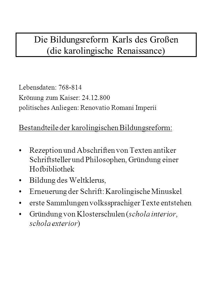 Die Bildungsreform Karls des Großen (die karolingische Renaissance) Lebensdaten: 768-814 Krönung zum Kaiser: 24.12.800 politisches Anliegen: Renovatio