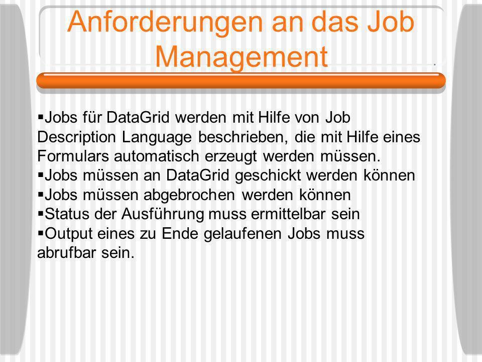 Jobs für DataGrid werden mit Hilfe von Job Description Language beschrieben, die mit Hilfe eines Formulars automatisch erzeugt werden müssen. Jobs müs