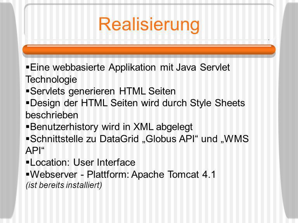 Realisierung Eine webbasierte Applikation mit Java Servlet Technologie Servlets generieren HTML Seiten Design der HTML Seiten wird durch Style Sheets