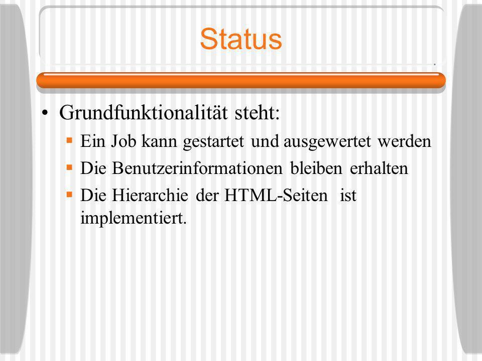 Status Grundfunktionalität steht: Ein Job kann gestartet und ausgewertet werden Die Benutzerinformationen bleiben erhalten Die Hierarchie der HTML-Sei