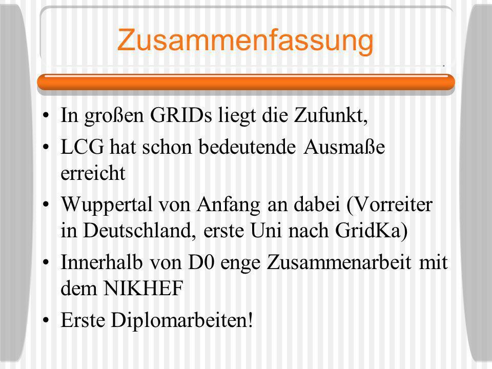 Zusammenfassung In großen GRIDs liegt die Zufunkt, LCG hat schon bedeutende Ausmaße erreicht Wuppertal von Anfang an dabei (Vorreiter in Deutschland,