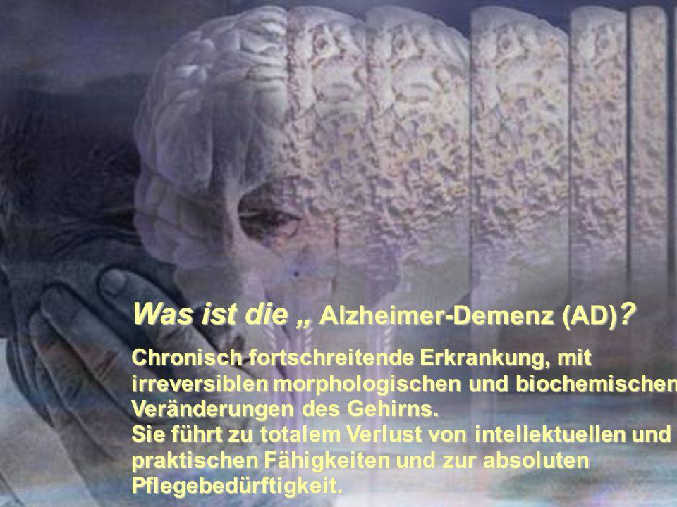 Was ist die Alzheimer-Demenz (AD) ? Chronisch fortschreitende Erkrankung, mit irreversiblen morphologischen und biochemischen Veränderungen des Gehirn