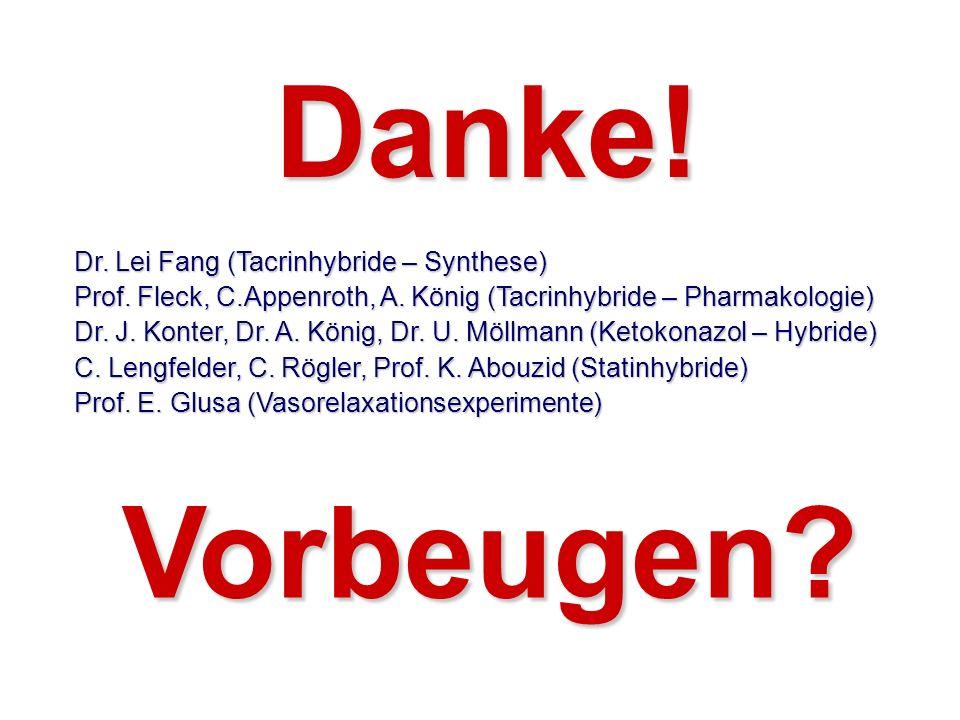Vorbeugen? Danke! Dr. Lei Fang (Tacrinhybride – Synthese) Prof. Fleck, C.Appenroth, A. König (Tacrinhybride – Pharmakologie) Dr. J. Konter, Dr. A. Kön