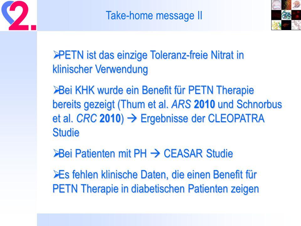 Take-home message II PETN ist das einzige Toleranz-freie Nitrat in klinischer Verwendung PETN ist das einzige Toleranz-freie Nitrat in klinischer Verwendung Bei KHK wurde ein Benefit für PETN Therapie bereits gezeigt (Thum et al.