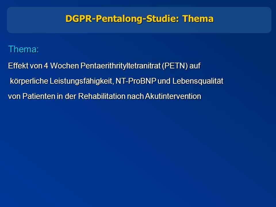 3 DGPR-Pentalong-Studie: Thema Thema: Effekt von 4 Wochen Pentaerithrityltetranitrat (PETN) auf körperliche Leistungsfähigkeit, NT-ProBNP und Lebensqualität körperliche Leistungsfähigkeit, NT-ProBNP und Lebensqualität von Patienten in der Rehabilitation nach Akutintervention