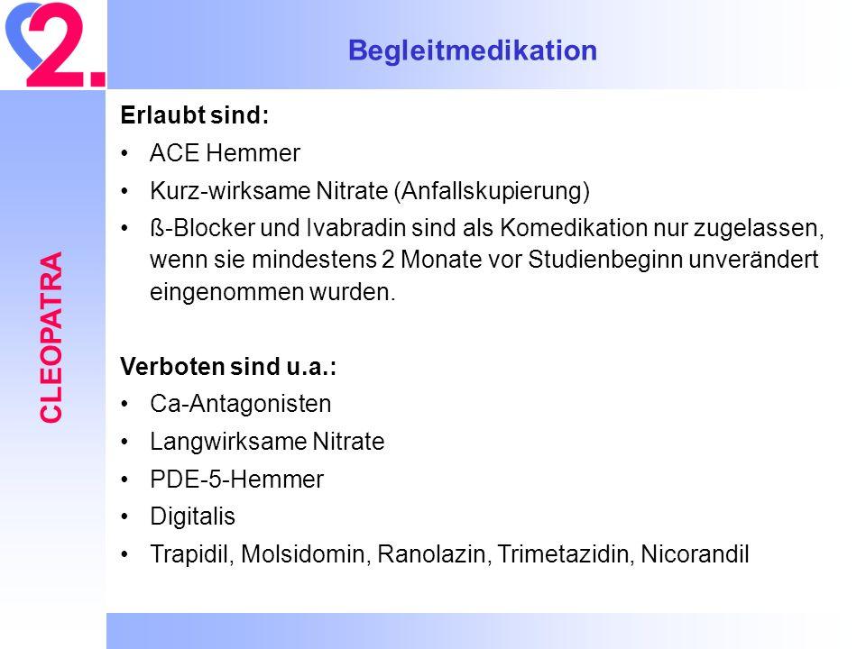 Begleitmedikation CLEOPATRA Erlaubt sind: ACE Hemmer Kurz-wirksame Nitrate (Anfallskupierung) ß-Blocker und Ivabradin sind als Komedikation nur zugela