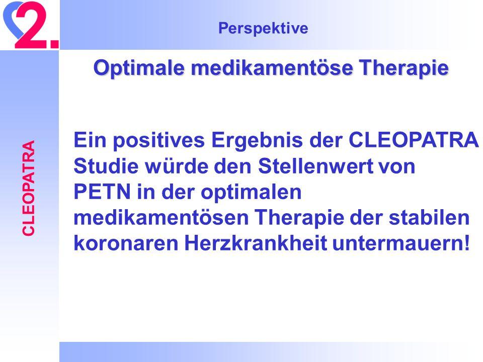Perspektive CLEOPATRA Optimale medikamentöse Therapie Ein positives Ergebnis der CLEOPATRA Studie würde den Stellenwert von PETN in der optimalen medi