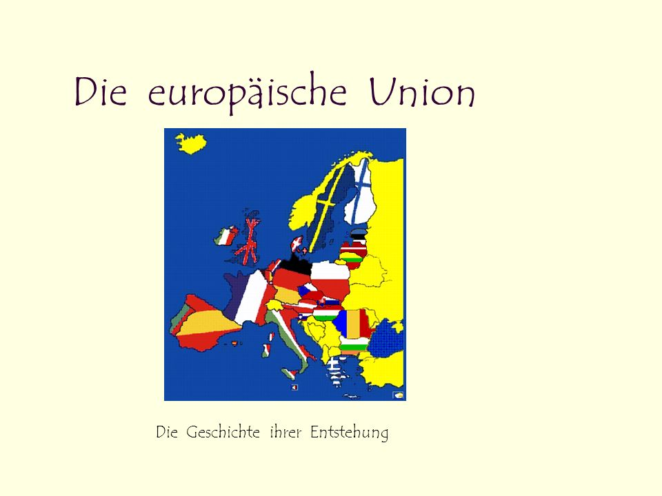 Mai 1945 Kriegsende in Europa In vielen Staaten Europas hatten die Menschen nach den Schrecken des Krieges den Wunsch nach Frieden und Zusammenarbeit Wirtschaftlichem Wohlstand Politischer Macht Überwindung der Grenzen zwischen den Staaten