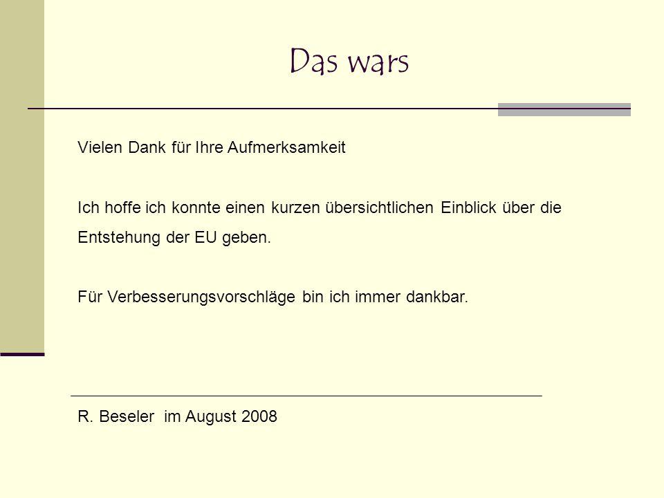 Das wars Vielen Dank für Ihre Aufmerksamkeit Ich hoffe ich konnte einen kurzen übersichtlichen Einblick über die Entstehung der EU geben. Für Verbesse