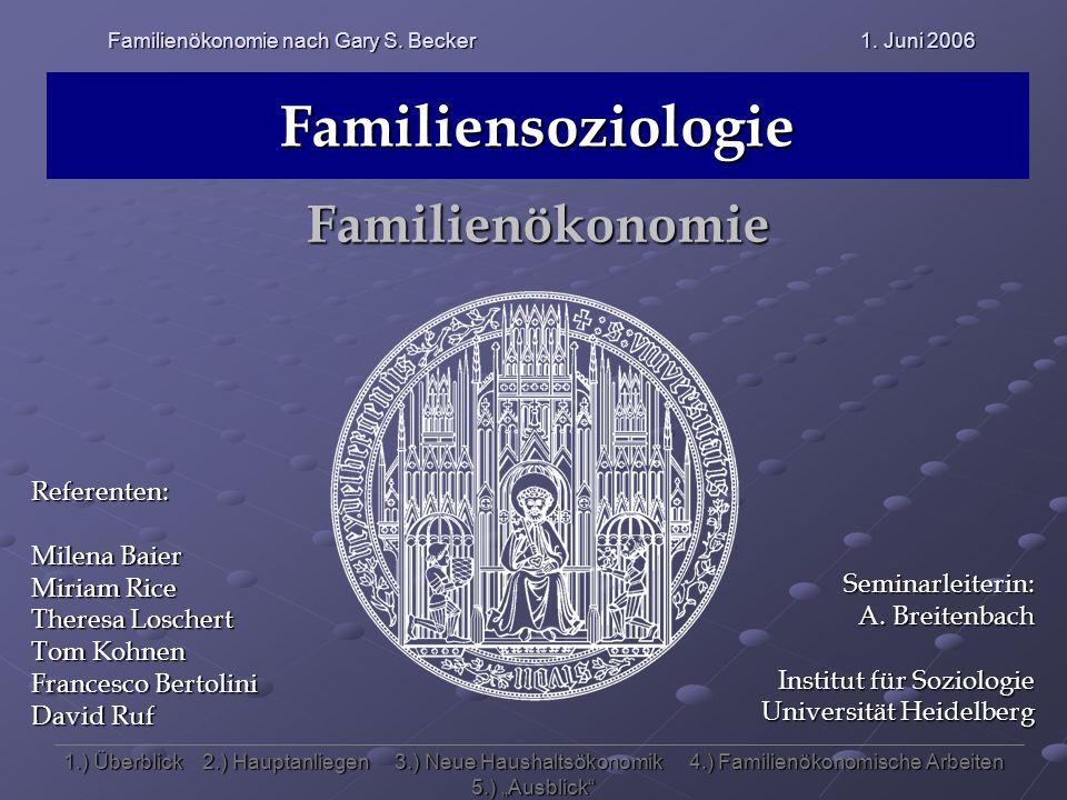 Familienökonomie nach Gary S. Becker 1. Juni 2006 Familiensoziologie Familienökonomie Seminarleiterin: A. Breitenbach Institut für Soziologie Universi