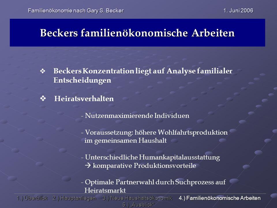 Familienökonomie nach Gary S. Becker 1. Juni 2006 Beckers familienökonomische Arbeiten Beckers Konzentration liegt auf Analyse familialer Entscheidung