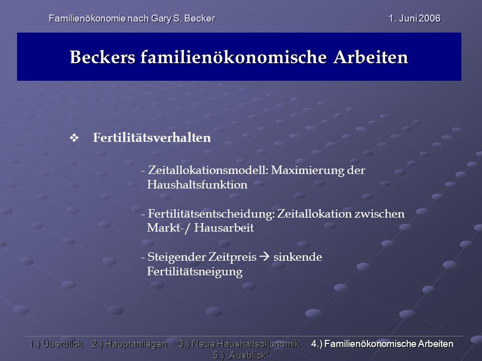 Familienökonomie nach Gary S. Becker 1. Juni 2006 Beckers familienökonomische Arbeiten Fertilitätsverhalten - Zeitallokationsmodell: Maximierung der H