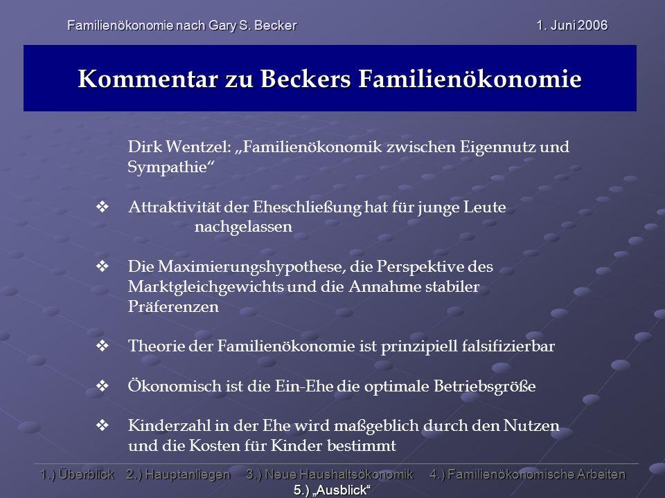 Familienökonomie nach Gary S. Becker 1. Juni 2006 Kommentar zu Beckers Familienökonomie Dirk Wentzel: Familienökonomik zwischen Eigennutz und Sympathi