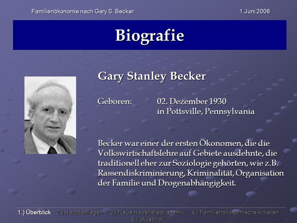 Familienökonomie nach Gary S. Becker 1.Juni 2006 Biografie Gary Stanley Becker Geboren:02. Dezember 1930 in Pottsville, Pennsylvania Becker war einer