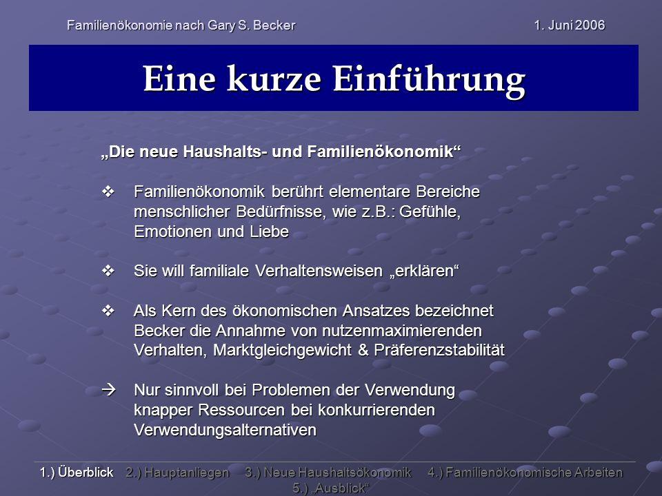 Familienökonomie nach Gary S. Becker 1. Juni 2006 Eine kurze Einführung Die neue Haushalts- und Familienökonomik Familienökonomik berührt elementare B