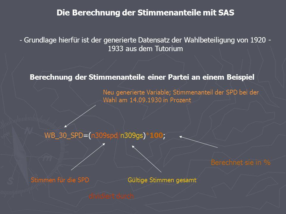 Aufgabe : Berechnung der Stimmenanteile der wichtigsten Parteien über den SAS Datensatz 06.06. 1920 04.05. 1924 07.12. 1924 20.05. 1928 14.09. 1930 31