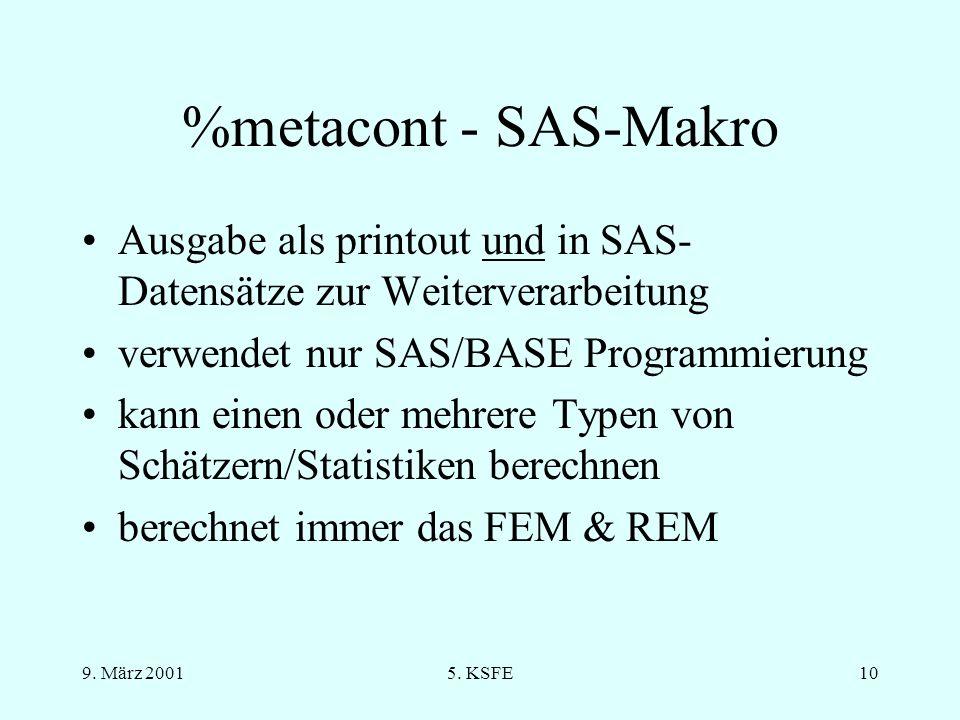 9. März 20015. KSFE9 Analyse (II) FEM vs. REM weitere Verfahren: Petitti, Hedges, Glass Ziel: einfache Verwendung eines Makros Lösung: %metacont berec