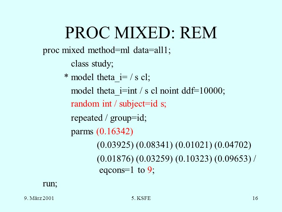 9. März 20015. KSFE15 PROC MIXED: FEM proc mixed method=ml data=all1; class study; * model theta_i= / s cl; model theta_i=int / s cl noint ddf=10000;