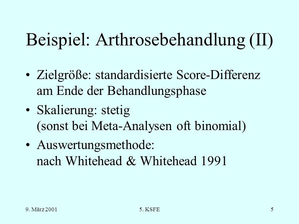 9. März 20015. KSFE4 Beispiel: Arthrosebehandlung(I) Indikation: Arthrose (Gelenkverschleiß) Behandlung: i.d.R. symptomatisch, d.h. schmerzlindernd un