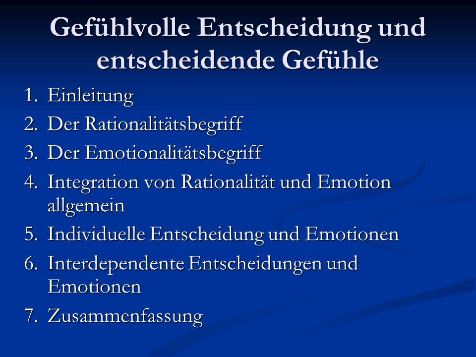 Gefühlvolle Entscheidung und entscheidende Gefühle 1.Einleitung 2.Der Rationalitätsbegriff 3.Der Emotionalitätsbegriff 4.Integration von Rationalität