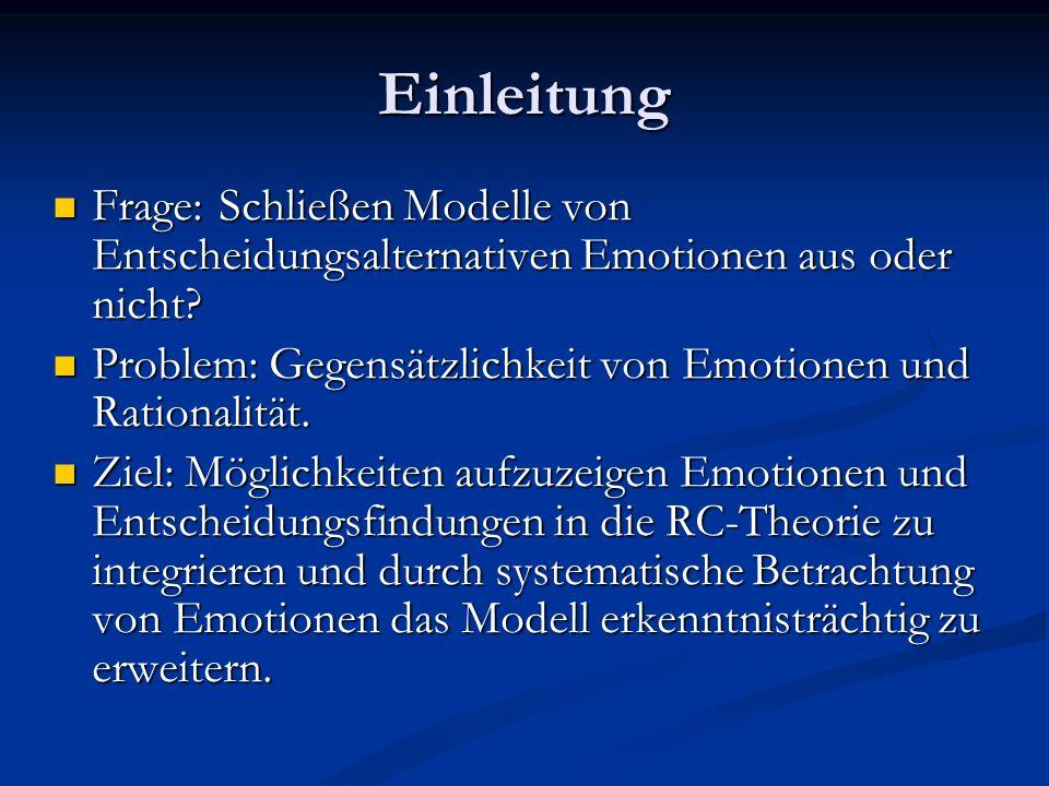 Einleitung Frage: Schließen Modelle von Entscheidungsalternativen Emotionen aus oder nicht? Frage: Schließen Modelle von Entscheidungsalternativen Emo