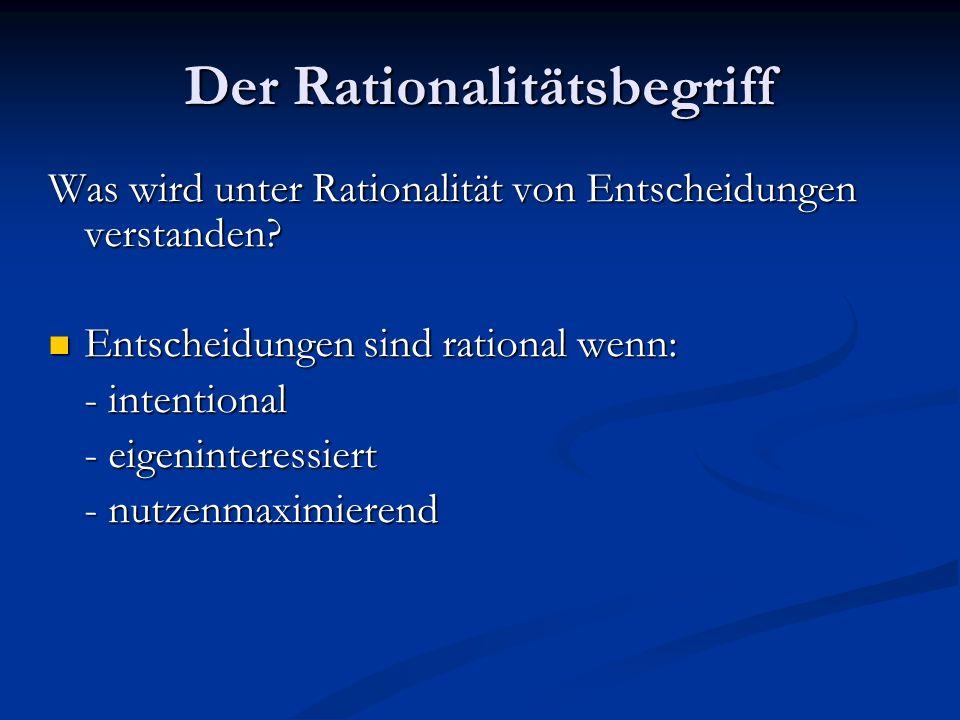Der Rationalitätsbegriff Was wird unter Rationalität von Entscheidungen verstanden? Entscheidungen sind rational wenn: Entscheidungen sind rational we