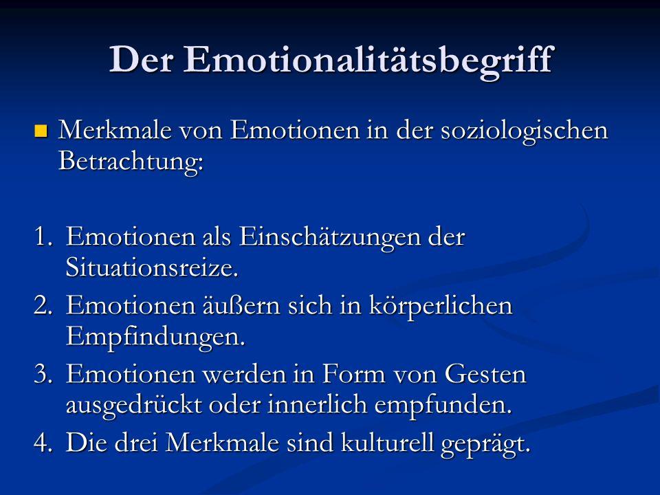 Der Emotionalitätsbegriff Merkmale von Emotionen in der soziologischen Betrachtung: Merkmale von Emotionen in der soziologischen Betrachtung: 1.Emotio